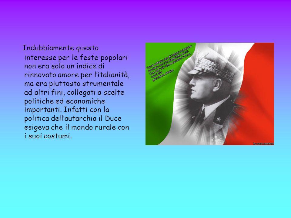 Indubbiamente questo interesse per le feste popolari non era solo un indice di rinnovato amore per l'italianità, ma era piuttosto strumentale ad altri