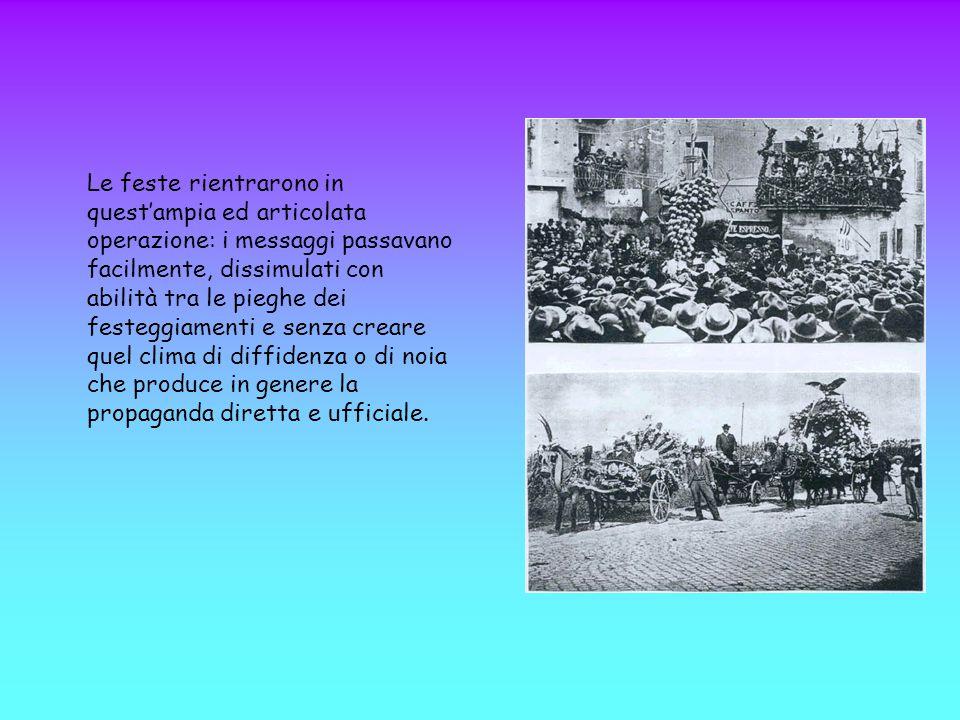 Le feste rientrarono in quest'ampia ed articolata operazione: i messaggi passavano facilmente, dissimulati con abilità tra le pieghe dei festeggiament