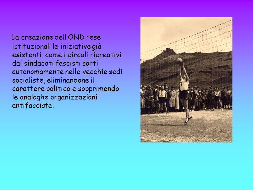 La creazione dell'OND rese istituzionali le iniziative già esistenti, come i circoli ricreativi dai sindacati fascisti sorti autonomamente nelle vecch