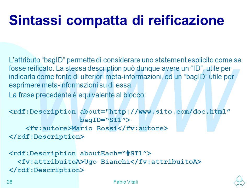 """WWW Fabio Vitali28 Sintassi compatta di reificazione L'attributo """"bagID"""" permette di considerare uno statement esplicito come se fosse reificato. La s"""