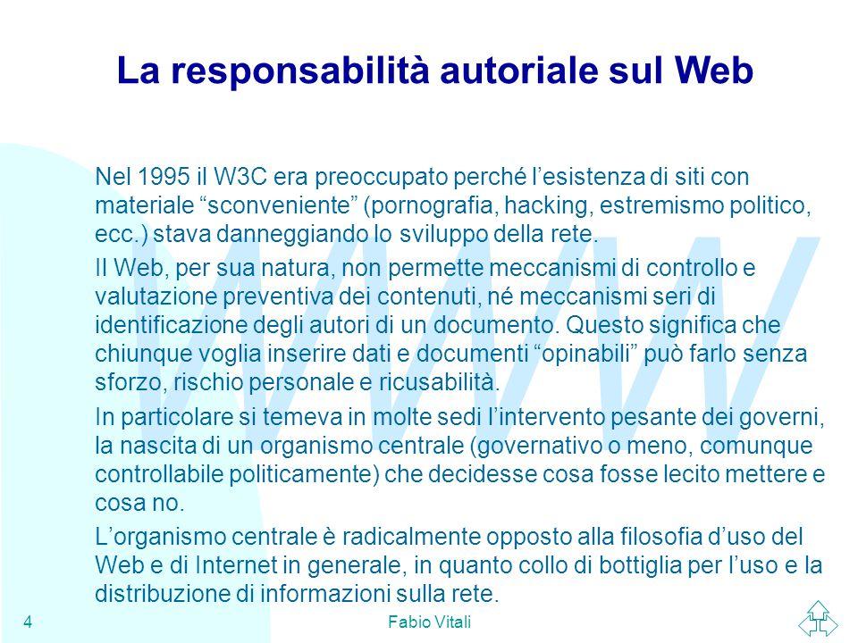 WWW Fabio Vitali5 PICS (1) PICS (Platform for Internet Content Selection) fu la risposta del W3C alle lamentele sulla qualità delle informazioni sul web poste da associazioni di genitori, associazioni di educatori, associazioni religiose e politiche, ecc.