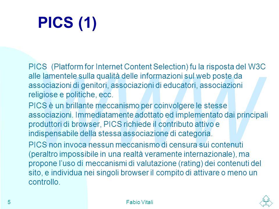 WWW Fabio Vitali5 PICS (1) PICS (Platform for Internet Content Selection) fu la risposta del W3C alle lamentele sulla qualità delle informazioni sul w