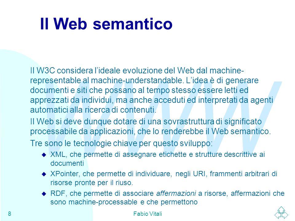WWW Fabio Vitali29 Dublin Core (1) Il Dublin Core è uno schema di meta-informazioni ideato per assegnare etichette ragionevoli alle risorse della rete.