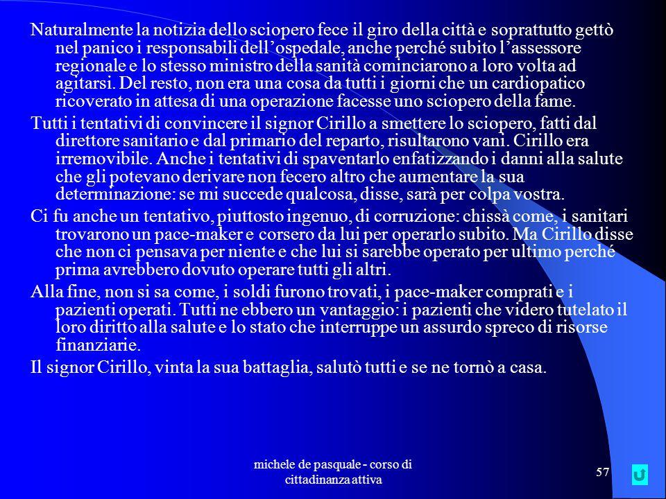 michele de pasquale - corso di cittadinanza attiva 56 Il signor Cirillo, un piccolo imprenditore sulla sessantina, molti anni fa andò a Roma da una regione del sud per ricoverarsi in un grande ospedale.