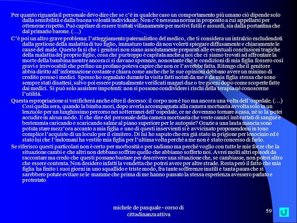 michele de pasquale - corso di cittadinanza attiva 58 La denuncia che intendo presentare al Tribunale per i diritti del malato riguarda il ricovero e il decesso di mia figlia Valentina, avvenuto nel 1978 presso la seconda clinica pediatrica del Policlinico di Roma.