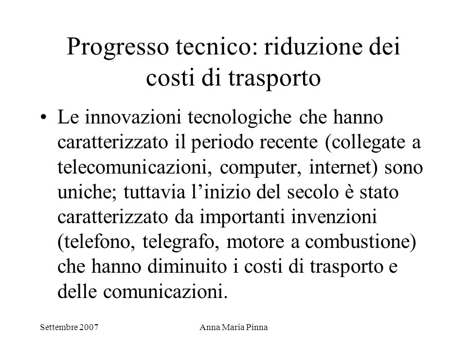 Settembre 2007Anna Maria Pinna Progresso tecnico: riduzione dei costi di trasporto Le innovazioni tecnologiche che hanno caratterizzato il periodo rec