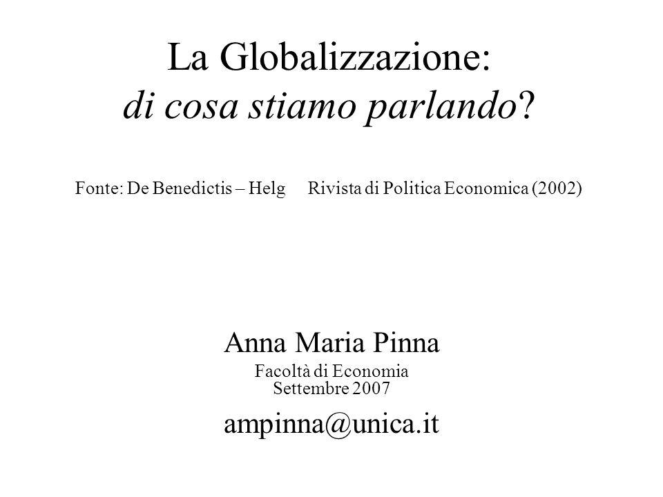 La Globalizzazione: di cosa stiamo parlando? Fonte: De Benedictis – Helg Rivista di Politica Economica (2002) Anna Maria Pinna Facoltà di Economia Set