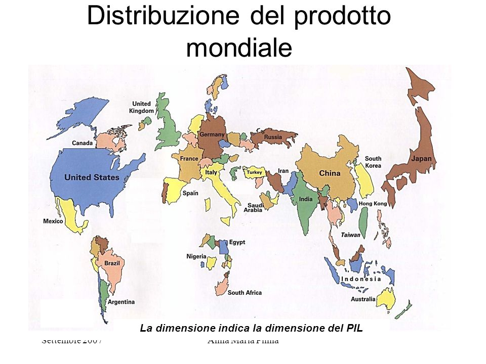 Settembre 2007Anna Maria Pinna Distribuzione del prodotto mondiale La dimensione indica la dimensione del PIL