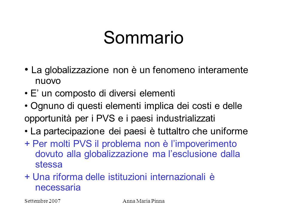 Settembre 2007Anna Maria Pinna Sommario La globalizzazione non è un fenomeno interamente nuovo E' un composto di diversi elementi Ognuno di questi ele
