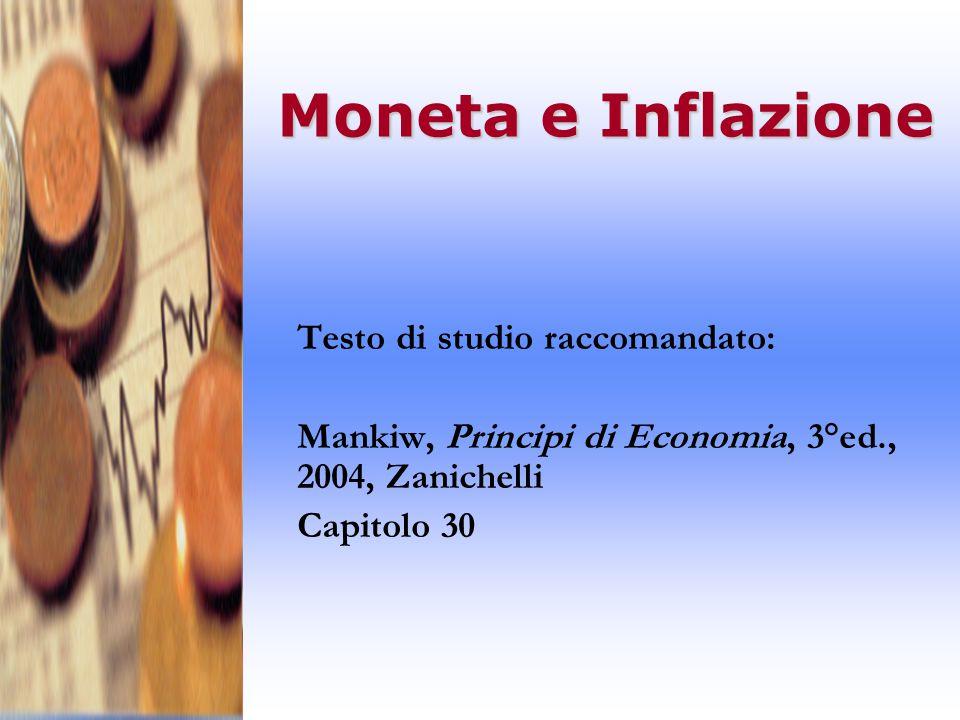 Moneta e Inflazione Testo di studio raccomandato: Mankiw, Principi di Economia, 3°ed., 2004, Zanichelli Capitolo 30