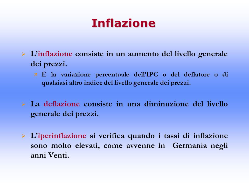 Inflazione  L'inflazione consiste in un aumento del livello generale dei prezzi.