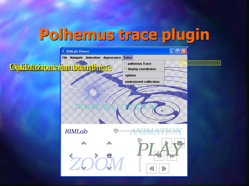 Polhemus trace plugin Attivazione funzionalità Visualizzazione coordinate Opzioni Calibrazione ambiente
