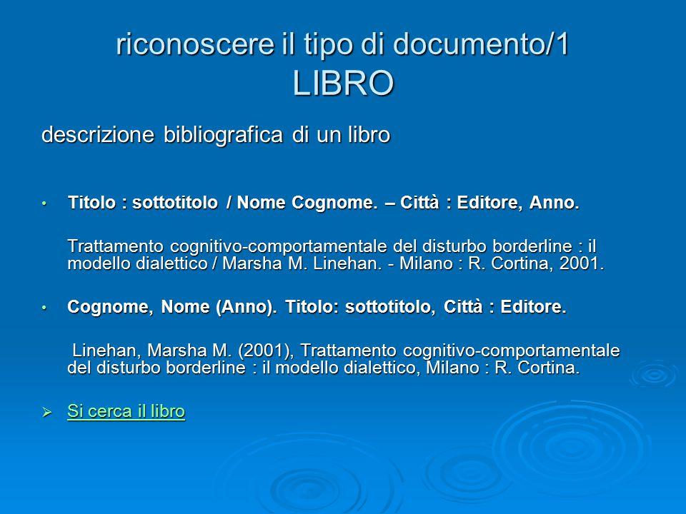 riconoscere il tipo di documento/1 LIBRO descrizione bibliografica di un libro Titolo : sottotitolo / Nome Cognome.