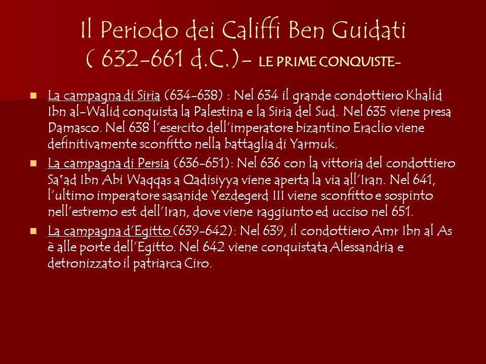 Il Periodo dei Califfi Ben Guidati ( 632-661 d.C.)- LE PRIME CONQUISTE- La campagna di Siria (634-638) : Nel 634 il grande condottiero Khalid Ibn al-Walid conquista la Palestina e la Siria del Sud.