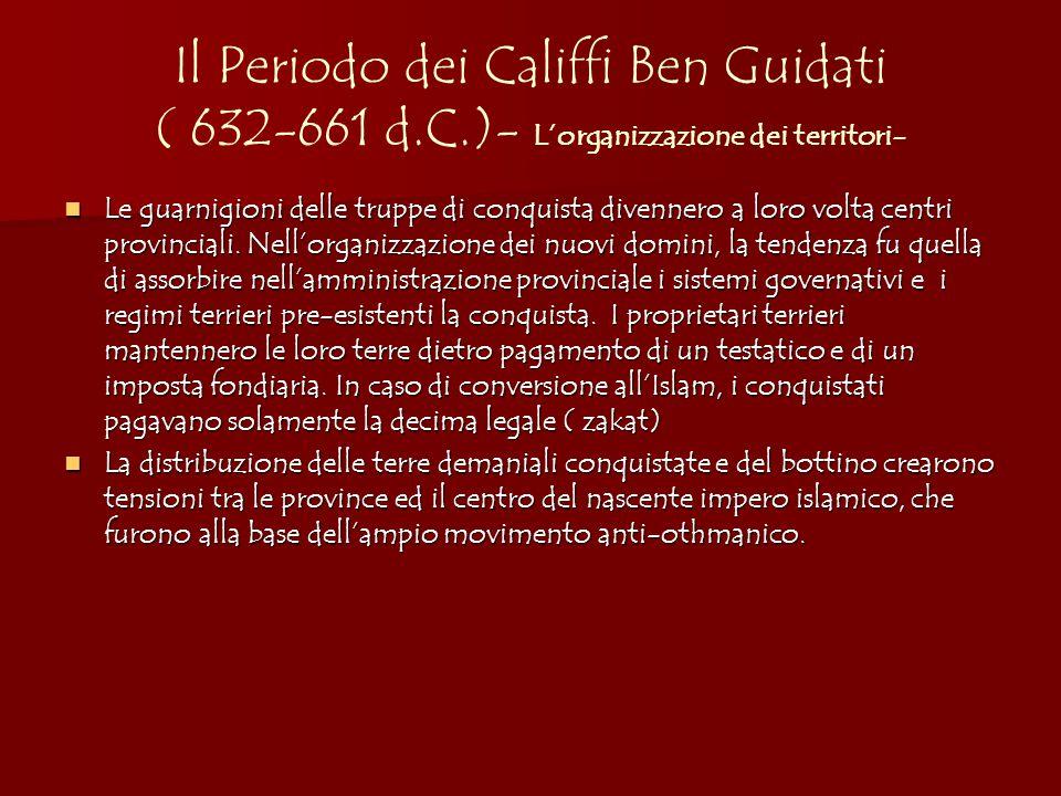 Il Periodo dei Califfi Ben Guidati ( 632-661 d.C.)- L'organizzazione dei territori- Le guarnigioni delle truppe di conquista divennero a loro volta centri provinciali.