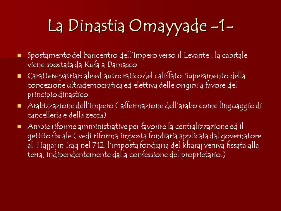 La Dinastia Omayyade -1- Spostamento del baricentro dell'Impero verso il Levante : la capitale viene spostata da Kufa a Damasco Carattere patriarcale ed autocratico del califfato.