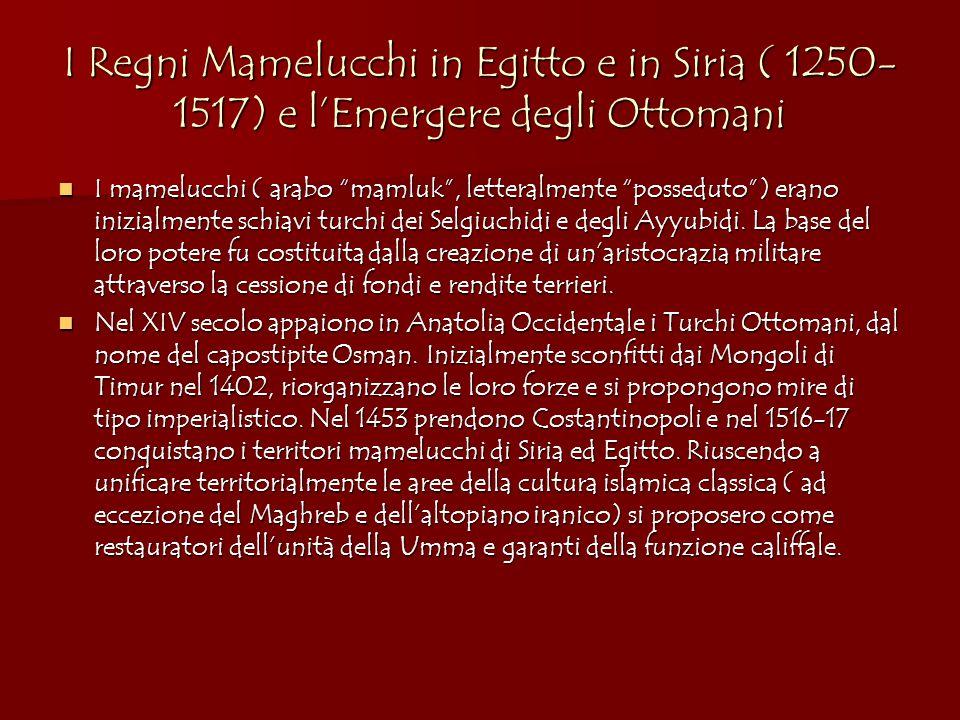 I Regni Mamelucchi in Egitto e in Siria ( 1250- 1517) e l'Emergere degli Ottomani I mamelucchi ( arabo mamluk , letteralmente posseduto ) erano inizialmente schiavi turchi dei Selgiuchidi e degli Ayyubidi.