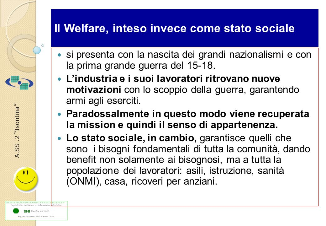 A.SS.2 Isontina Il Welfare, inteso invece come stato sociale si presenta con la nascita dei grandi nazionalismi e con la prima grande guerra del 15-18.