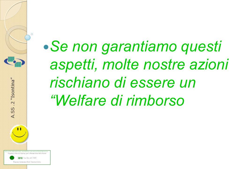 A.SS.2 Isontina Se non garantiamo questi aspetti, molte nostre azioni rischiano di essere un Welfare di rimborso