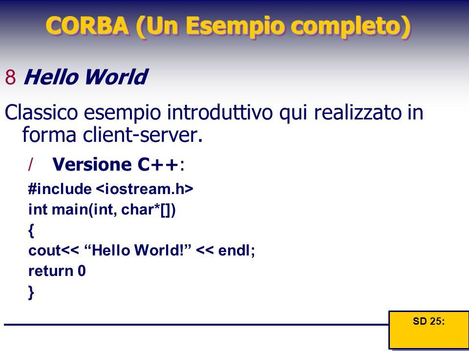 CORBA (Un Esempio completo) 8Hello World Classico esempio introduttivo qui realizzato in forma client-server. /Versione C++: #include int main(int, ch