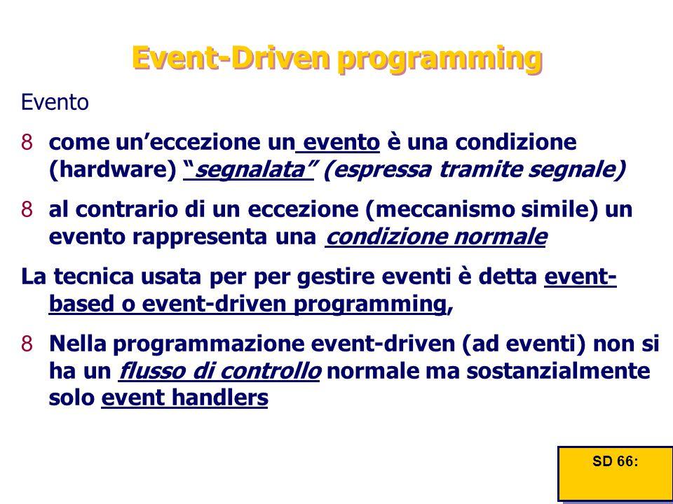 """Event-Driven programming Evento 8come un'eccezione un evento è una condizione (hardware) """"segnalata"""" (espressa tramite segnale) 8al contrario di un ec"""
