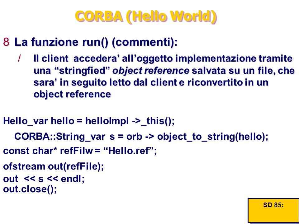 """CORBA (Hello World) 8La funzione run() (commenti): /Il client accedera' all'oggetto implementazione tramite una """"stringfied"""" object reference salvata"""