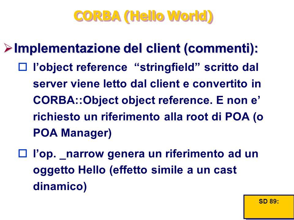 """CORBA (Hello World)  Implementazione del client (commenti):  l'object reference """"stringfield"""" scritto dal server viene letto dal client e convertito"""