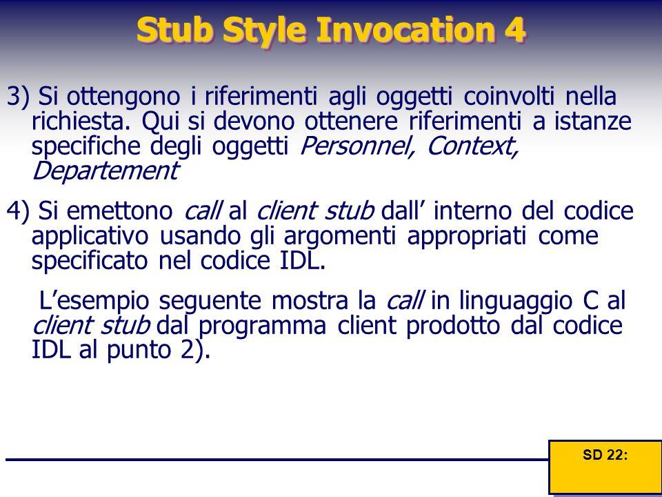 Stub Style Invocation 4 3) Si ottengono i riferimenti agli oggetti coinvolti nella richiesta. Qui si devono ottenere riferimenti a istanze specifiche