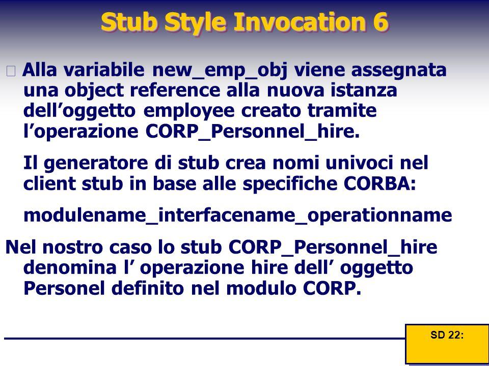 Stub Style Invocation 6  Alla variabile new_emp_obj viene assegnata una object reference alla nuova istanza dell'oggetto employee creato tramite l'op