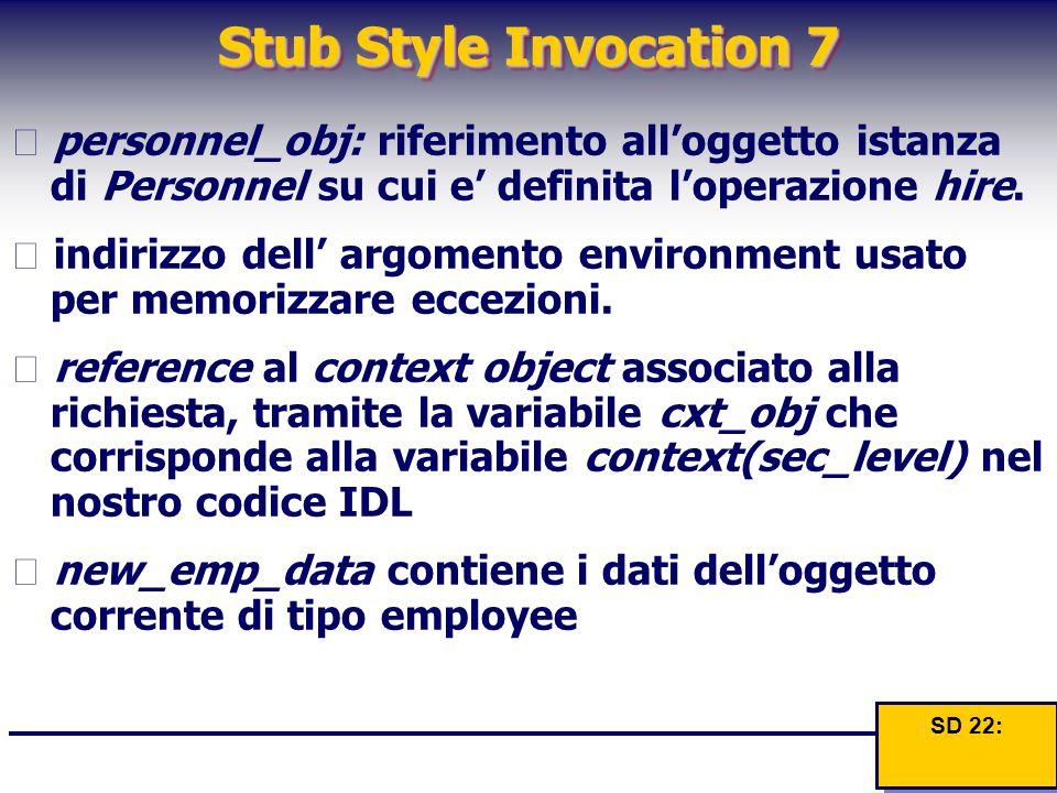 Stub Style Invocation 7  personnel_obj: riferimento all'oggetto istanza di Personnel su cui e' definita l'operazione hire.  indirizzo dell' argoment