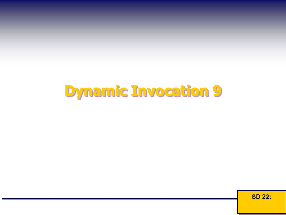 Dynamic Invocation 9 SD 22: