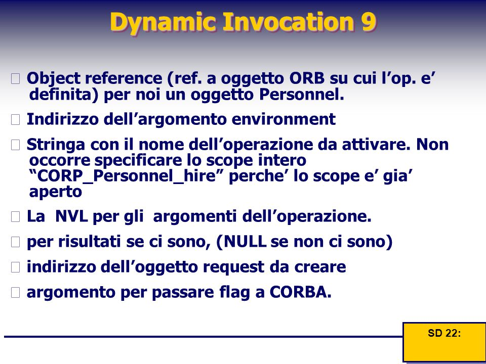 Dynamic Invocation 9  Object reference (ref. a oggetto ORB su cui l'op.