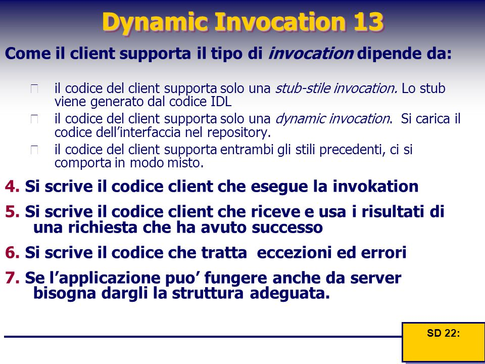 Dynamic Invocation 13 Come il client supporta il tipo di invocation dipende da:  il codice del client supporta solo una stub-stile invocation. Lo stu