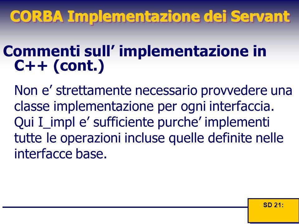 CORBA Implementazione dei Servant Commenti sull' implementazione in C++ (cont.) Non e' strettamente necessario provvedere una classe implementazione p