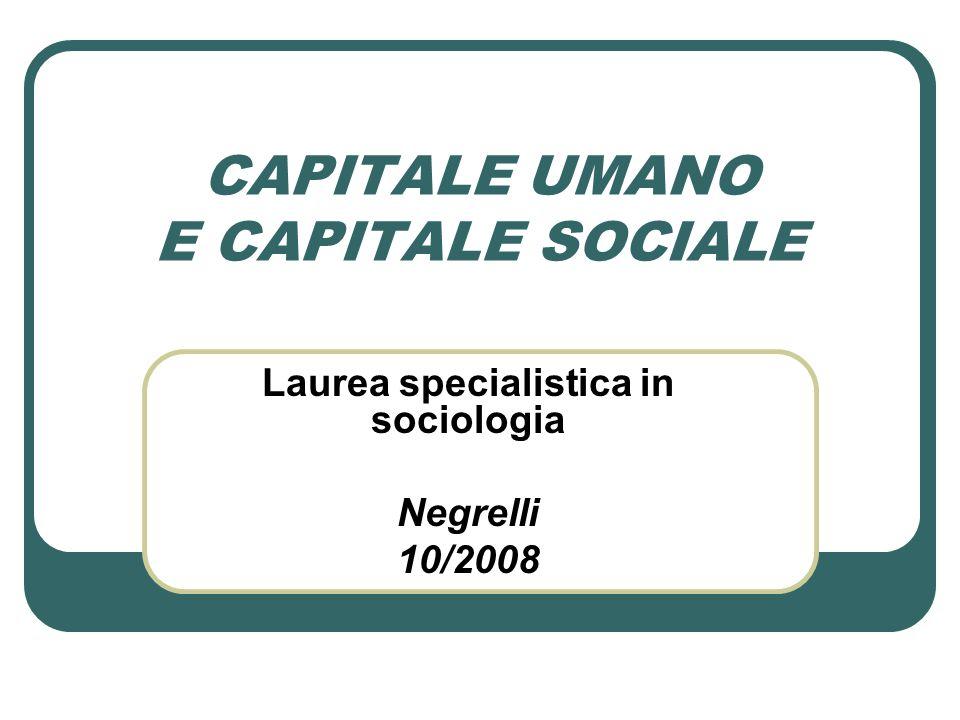 CAPITALE UMANO E CAPITALE SOCIALE Laurea specialistica in sociologia Negrelli 10/2008