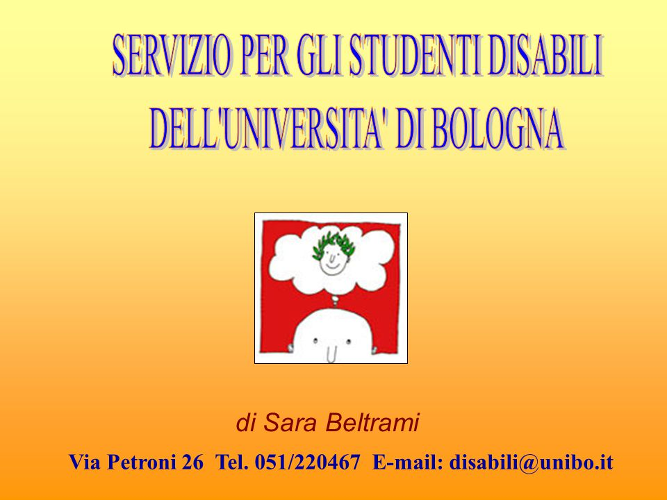 Via Petroni 26 Tel. 051/220467 E-mail: disabili@unibo.it di Sara Beltrami