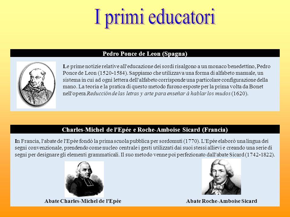 Pedro Ponce de Leon (Spagna) Charles-Michel de l'Epée e Roche-Amboise Sicard (Francia) Le prime notizie relative all'educazione dei sordi risalgono a