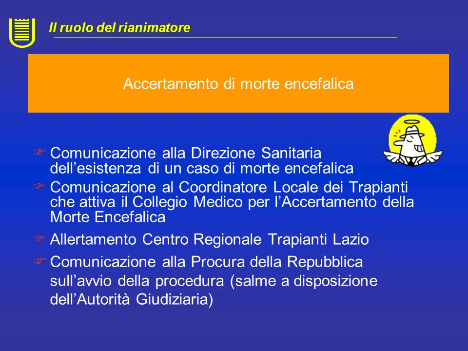 Accertamento di morte encefalica Rianimatore Neurologo Medico legale Tecnico Neurofisipatologia Medico o biologo di Medicina di laboratorio Infermiere dell'UO di Rianimazione Il ruolo del rianimatore