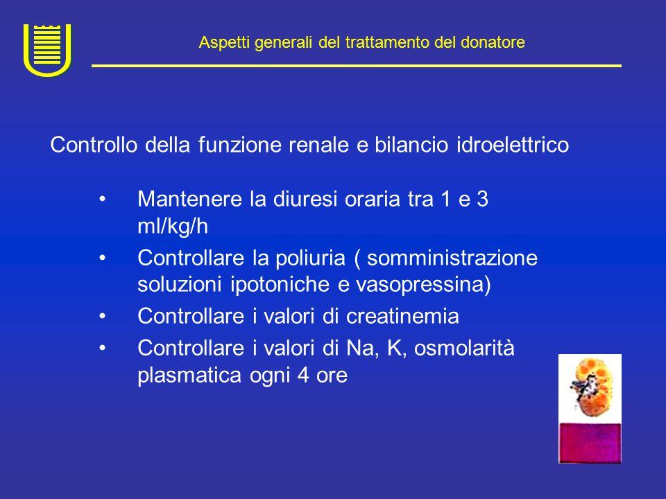 Aspetti generali del trattamento del donatore Controllo della funzione epatica Il mantenimento ottimale della funzione è estremamente difficile e dipende da provvedimenti indiretti quali il controllo della ventilazione ( evitare ipocapnia e ipossia) e dello stato emodinamico; Può essere indicato un supporto nutrizionale con aminoacidi (0.12-0.16 g di azoto) associati ad adeguato apporto calorico; Evitare i farmaci ad azione vasocostrittiva ( dopamina ad alti dosaggi); Controllare la PVC; evitare le turbe della natriemia, evitare farmaci e trattamenti epatolesivi.