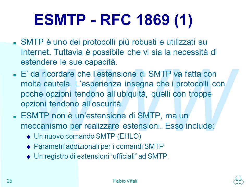 WWW Fabio Vitali25 ESMTP - RFC 1869 (1) n SMTP è uno dei protocolli più robusti e utilizzati su Internet.
