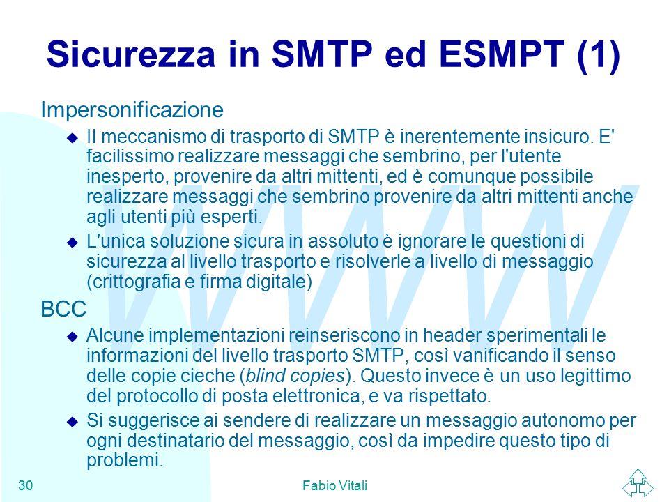 WWW Fabio Vitali30 Sicurezza in SMTP ed ESMPT (1) Impersonificazione u Il meccanismo di trasporto di SMTP è inerentemente insicuro.