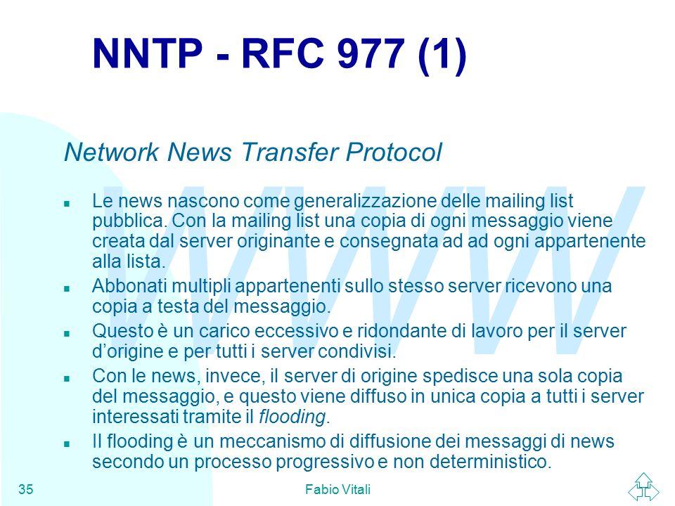WWW Fabio Vitali35 NNTP - RFC 977 (1) Network News Transfer Protocol n Le news nascono come generalizzazione delle mailing list pubblica.