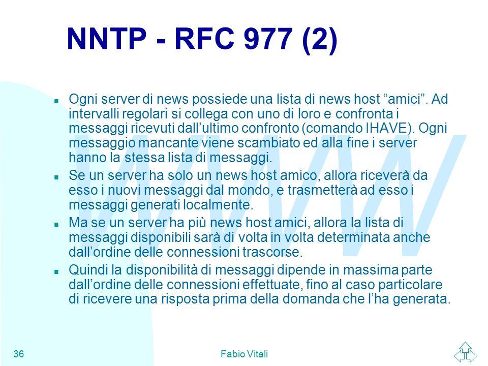 """WWW Fabio Vitali36 NNTP - RFC 977 (2) n Ogni server di news possiede una lista di news host """"amici"""". Ad intervalli regolari si collega con uno di loro"""