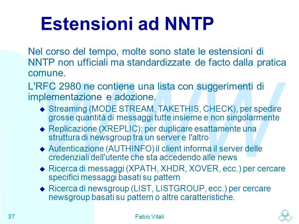 WWW Fabio Vitali37 Estensioni ad NNTP Nel corso del tempo, molte sono state le estensioni di NNTP non ufficiali ma standardizzate de facto dalla pratica comune.