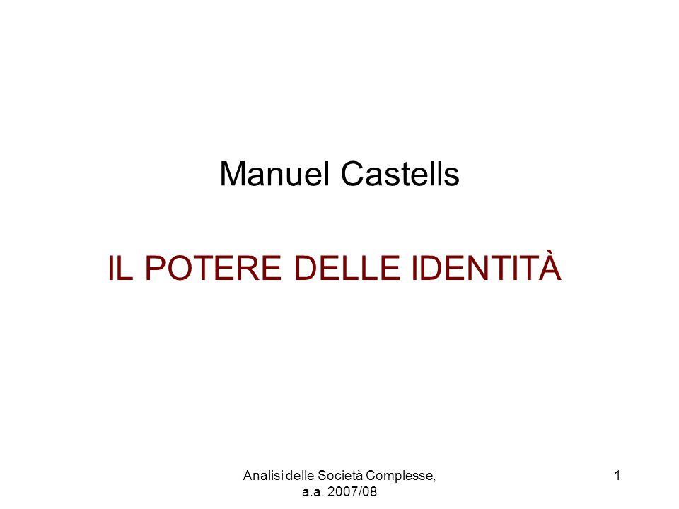 Analisi delle Società Complesse, a.a. 2007/08 1 Manuel Castells IL POTERE DELLE IDENTITÀ