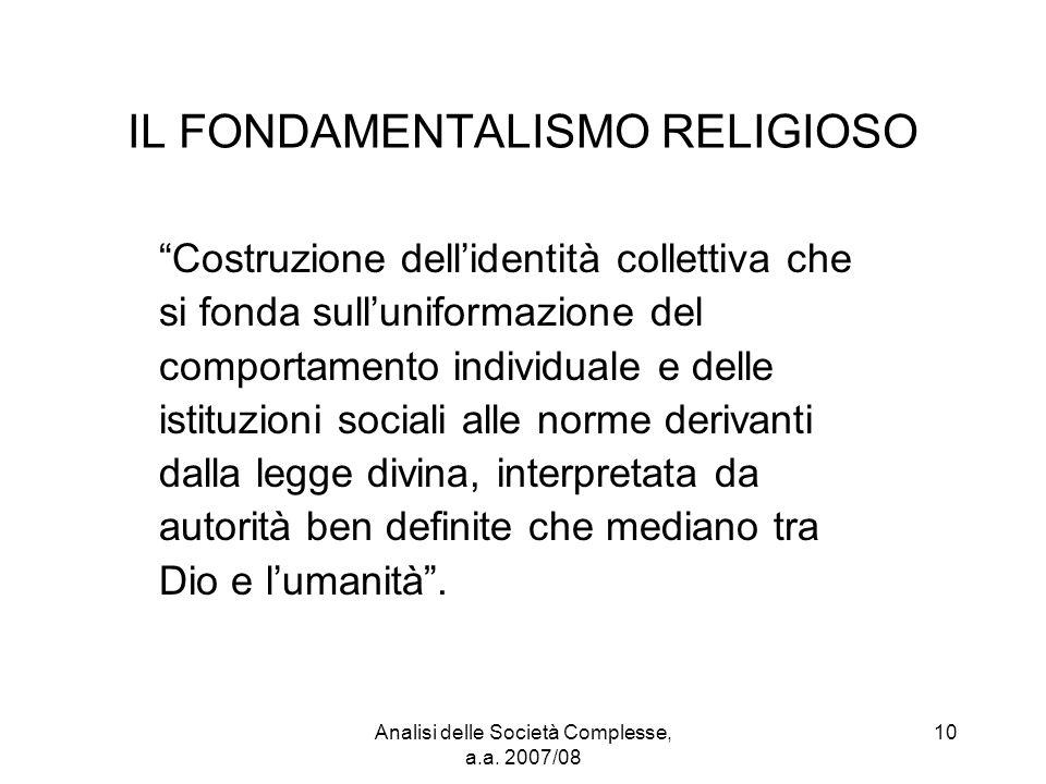"""Analisi delle Società Complesse, a.a. 2007/08 10 IL FONDAMENTALISMO RELIGIOSO """"Costruzione dell'identità collettiva che si fonda sull'uniformazione de"""