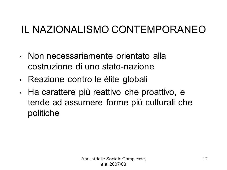 Analisi delle Società Complesse, a.a. 2007/08 12 IL NAZIONALISMO CONTEMPORANEO Non necessariamente orientato alla costruzione di uno stato-nazione Rea