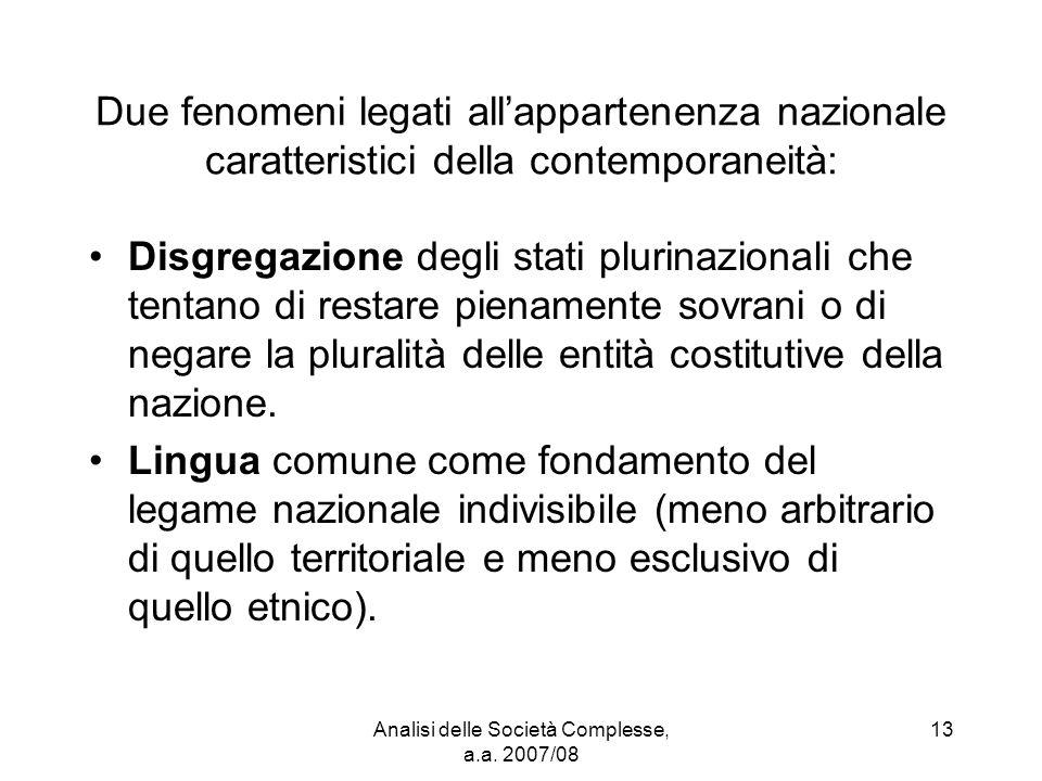 Analisi delle Società Complesse, a.a. 2007/08 13 Due fenomeni legati all'appartenenza nazionale caratteristici della contemporaneità: Disgregazione de