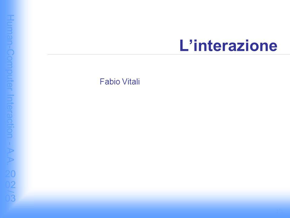 Human-Computer Interaction - A.A. 2002/03 L'interazione Fabio Vitali