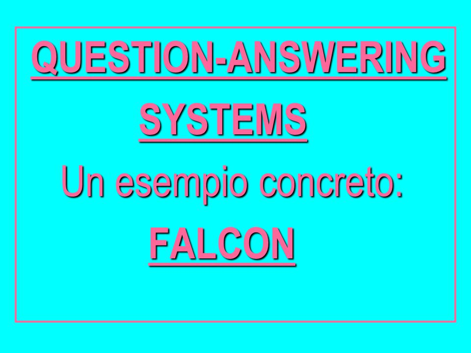 QUESTION-ANSWERING SYSTEMS SYSTEMS Un esempio concreto: Un esempio concreto: FALCON FALCON